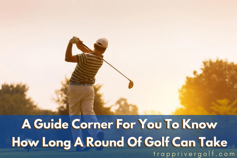 How Long Does A Round Of Golf Take