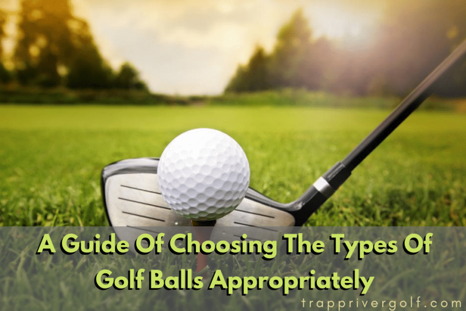 A Guide Of Choosing The Types Of Golf Balls Appropriately 1