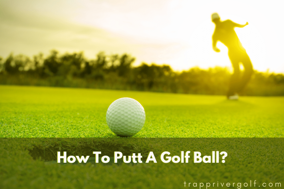 How To Putt A Golf Ball