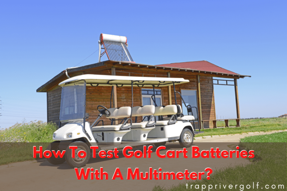 How To Test Golf Cart Batteries With A Multimeter?