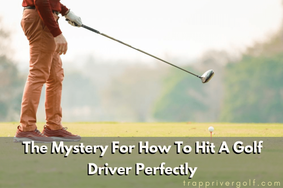 How To Hit A Golf Driver Perfectly