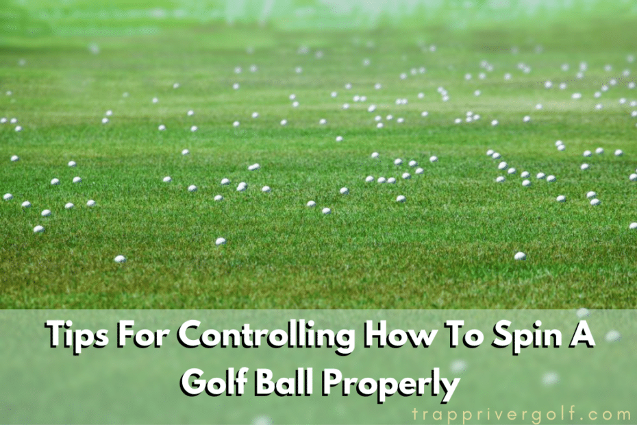 Tips For Controlling How To Spin A Golf Ball Properly