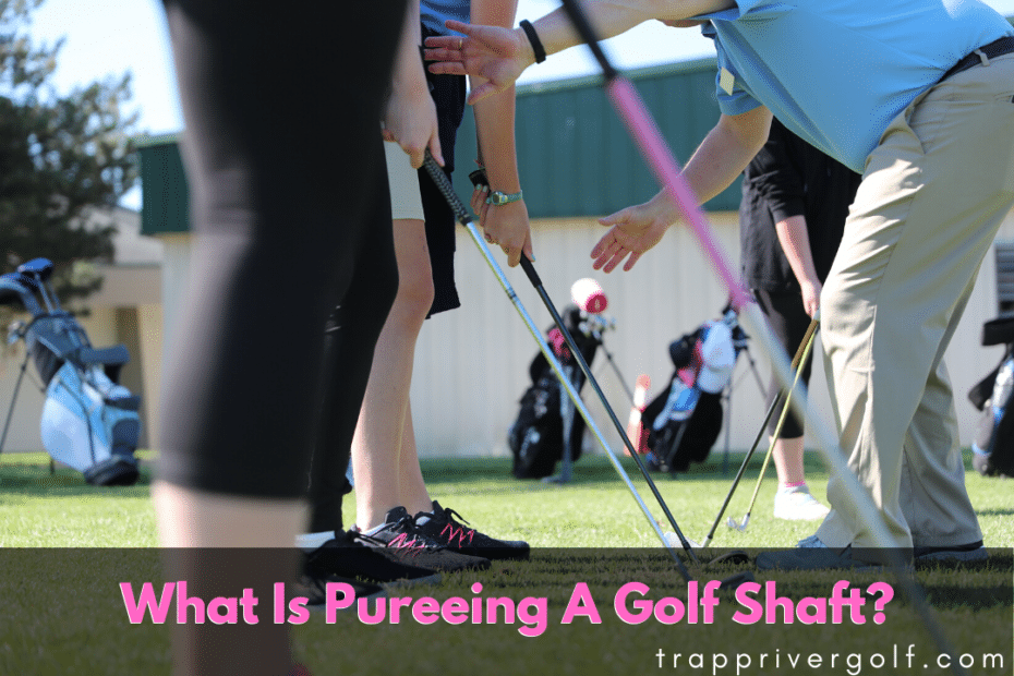 What Is Pureeing A Golf Shaft