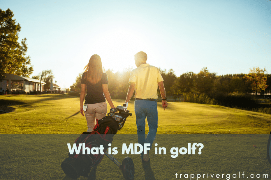 What is MDF in golf