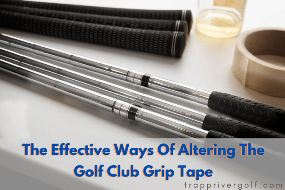 The-Effective-Ways-Of-Altering-The-Golf-Club-Grip-Tape